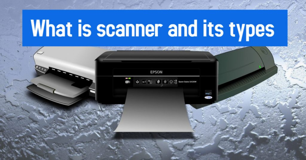 What is scanner and its types