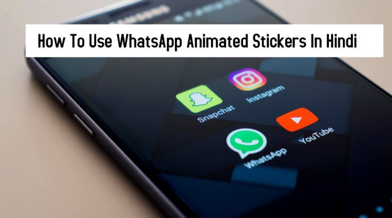 How To Use WhatsApp Animated Stickers In Hindi