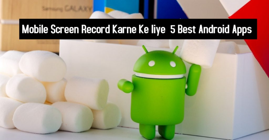 Mobile Screen Record Karne Ke liye 5 Best Android Apps